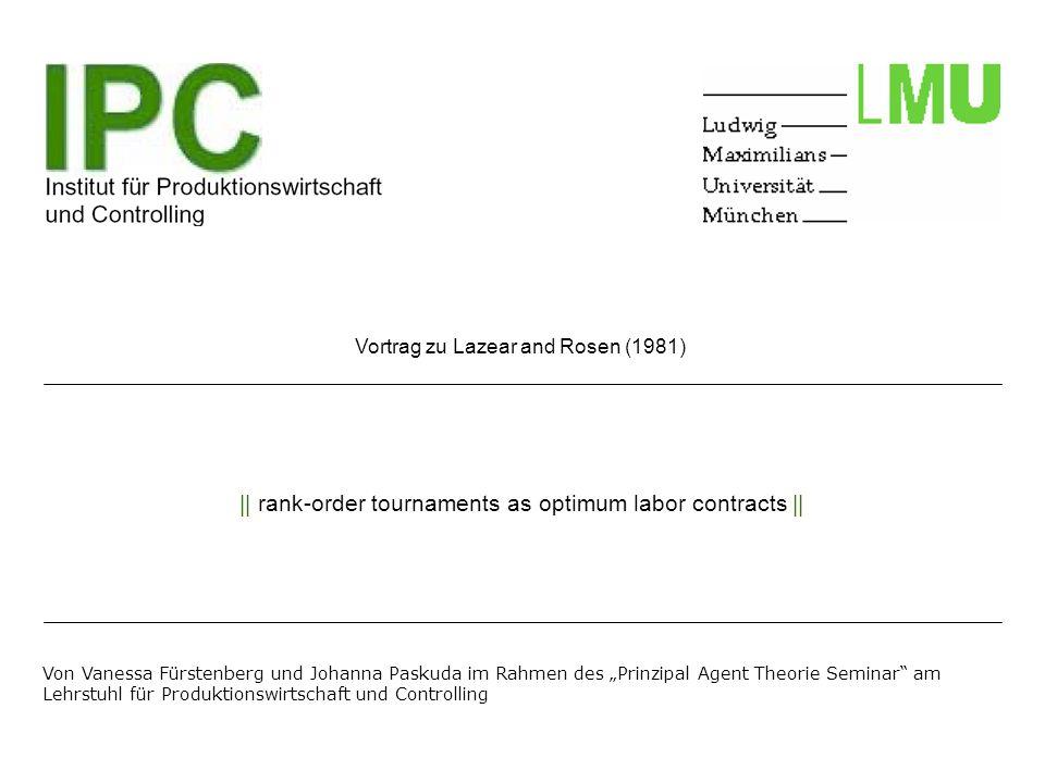 || rank-order tournaments as optimum labor contracts || Vortrag zu Lazear and Rosen (1981) Von Vanessa Fürstenberg und Johanna Paskuda im Rahmen des Prinzipal Agent Theorie Seminar am Lehrstuhl für Produktionswirtschaft und Controlling