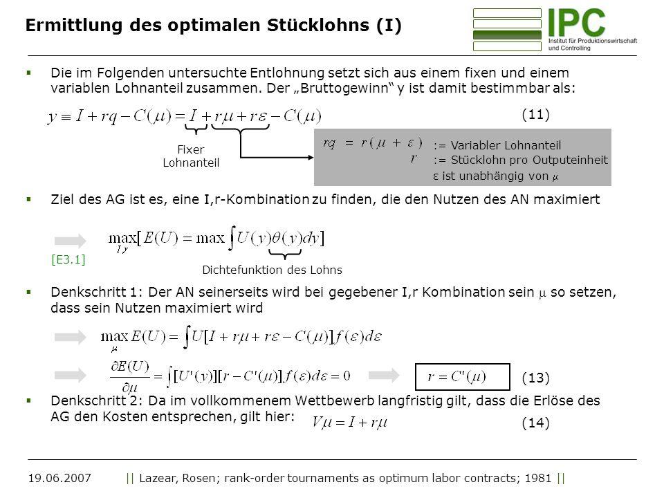 19.06.2007|| Lazear, Rosen; rank-order tournaments as optimum labor contracts; 1981 || Die im Folgenden untersuchte Entlohnung setzt sich aus einem fixen und einem variablen Lohnanteil zusammen.