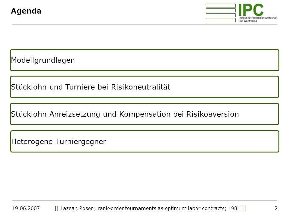 19.06.2007|| Lazear, Rosen; rank-order tournaments as optimum labor contracts; 1981 || Agenda Modellgrundlagen Stücklohn und Turniere bei Risikoneutra
