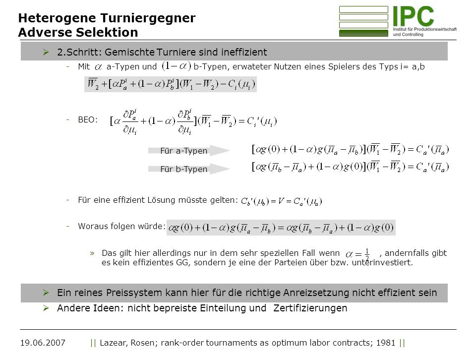 19.06.2007|| Lazear, Rosen; rank-order tournaments as optimum labor contracts; 1981 || Heterogene Turniergegner Adverse Selektion 2.Schritt: Gemischte