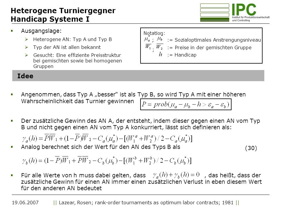 19.06.2007|| Lazear, Rosen; rank-order tournaments as optimum labor contracts; 1981 || Heterogene Turniergegner Handicap Systeme I Ausgangslage: Heter
