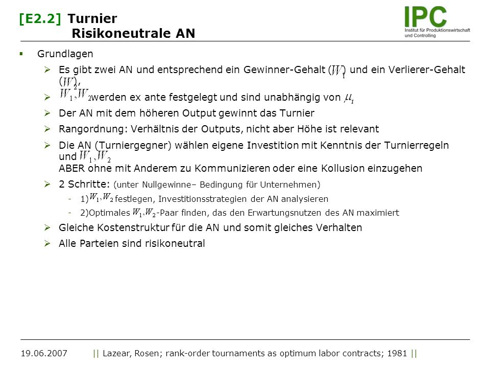 19.06.2007|| Lazear, Rosen; rank-order tournaments as optimum labor contracts; 1981 || [E2.2]Turnier Risikoneutrale AN Grundlagen Es gibt zwei AN und