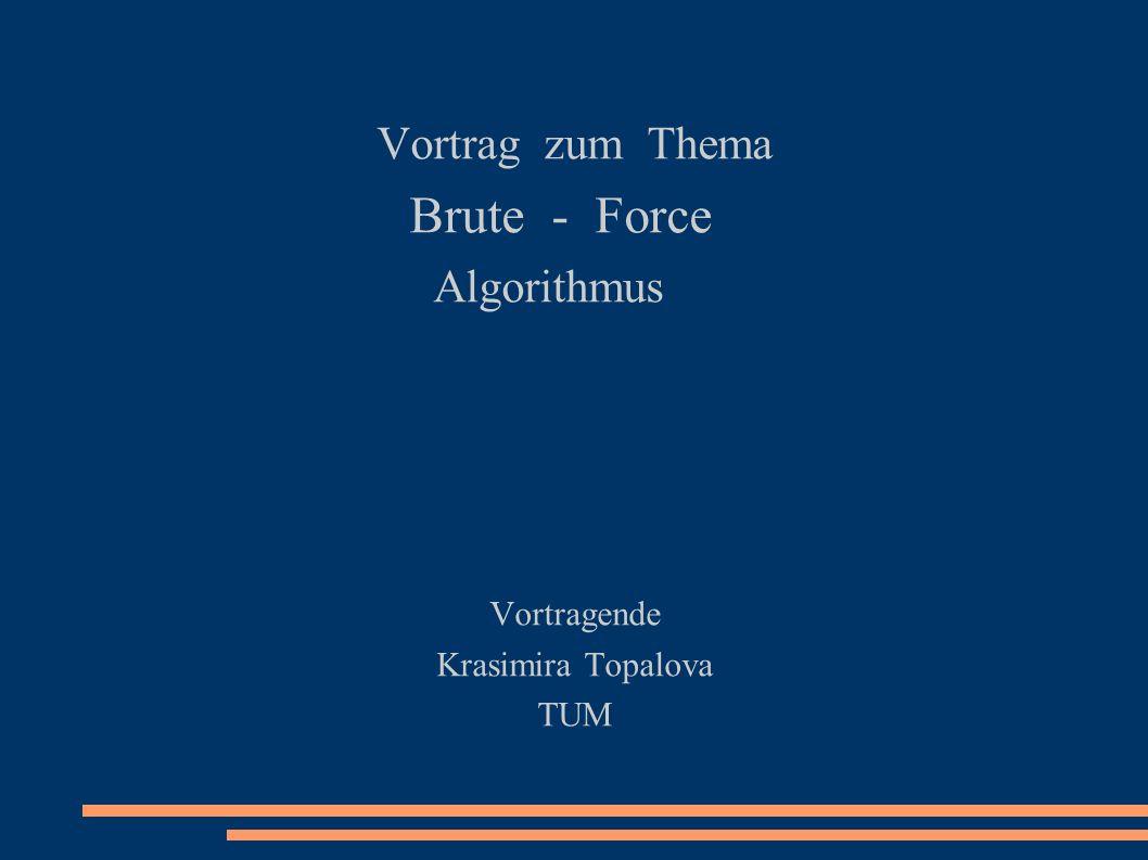 Vortrag zum Thema Brute - Force Algorithmus Vortragende Krasimira Topalova TUM