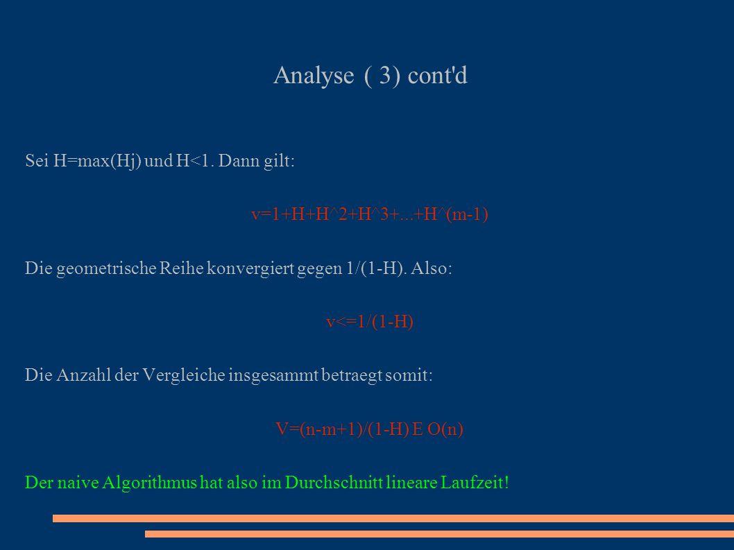 Analyse ( 3) cont'd Sei H=max(Hj) und H<1. Dann gilt: v=1+H+H^2+H^3+...+H^(m-1) Die geometrische Reihe konvergiert gegen 1/(1-H). Also: v<=1/(1-H) Die