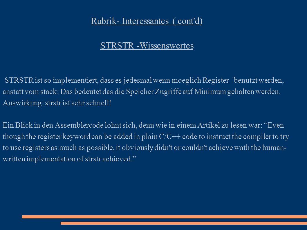 Rubrik- Interessantes ( cont'd) STRSTR -Wissenswertes STRSTR ist so implementiert, dass es jedesmal wenn moeglich Register benutzt werden, anstatt vom