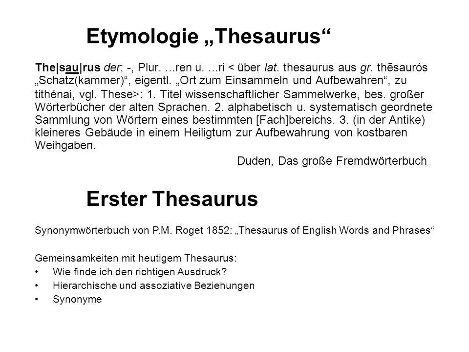 Thesaurus nach DIN 1463 Ein Thesaurus im Bereich der Information und Dokumentation ist eine geordnete Zusammenstellung von Begriffen und ihren (vorwiegend natürlichsprachigen) Bezeichnungen, die in einem Dokumentationsgebiet zum Indexieren, Speichern und Wiederauffinden dient.