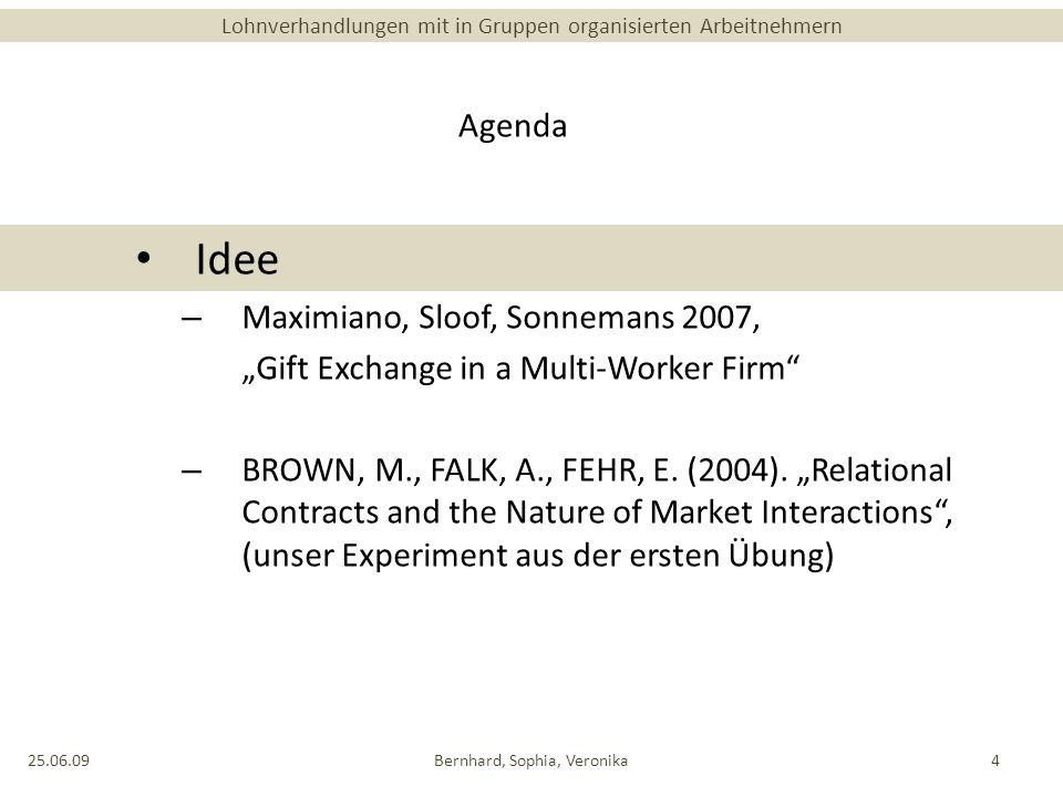 Lohnverhandlungen mit in Gruppen organisierten Arbeitnehmern Agenda Idee – Maximiano, Sloof, Sonnemans 2007, Gift Exchange in a Multi-Worker Firm – BROWN, M., FALK, A., FEHR, E.