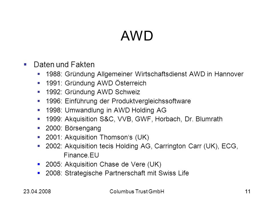 1123.04.2008Columbus Trust GmbH11 AWD Daten und Fakten 1988: Gründung Allgemeiner Wirtschaftsdienst AWD in Hannover 1991: Gründung AWD Österreich 1992