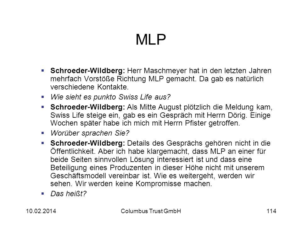 MLP Schroeder-Wildberg: Herr Maschmeyer hat in den letzten Jahren mehrfach Vorstöße Richtung MLP gemacht. Da gab es natürlich verschiedene Kontakte. W