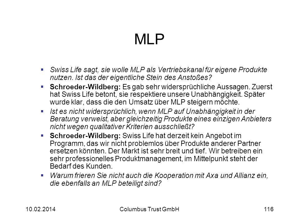 MLP Swiss Life sagt, sie wolle MLP als Vertriebskanal für eigene Produkte nutzen. Ist das der eigentliche Stein des Anstoßes? Schroeder-Wildberg: Es g