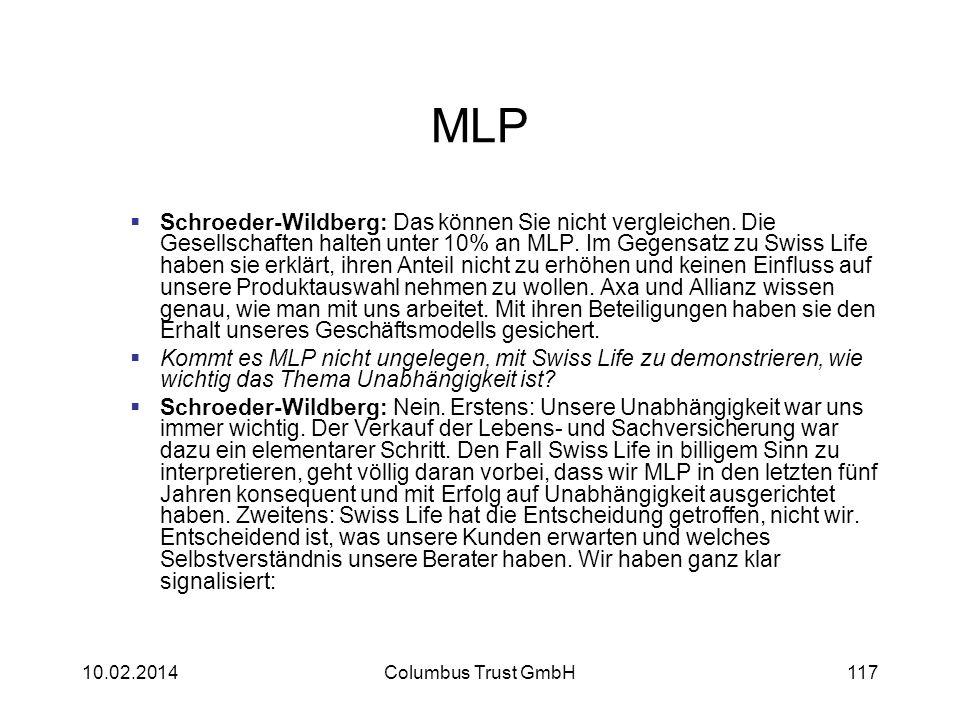 MLP Schroeder-Wildberg: Das können Sie nicht vergleichen. Die Gesellschaften halten unter 10% an MLP. Im Gegensatz zu Swiss Life haben sie erklärt, ih