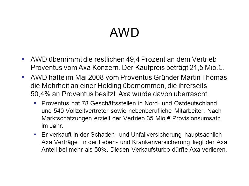 AWD AWD übernimmt die restlichen 49,4 Prozent an dem Vertrieb Proventus vom Axa Konzern. Der Kaufpreis beträgt 21,5 Mio.. AWD hatte im Mai 2008 vom Pr