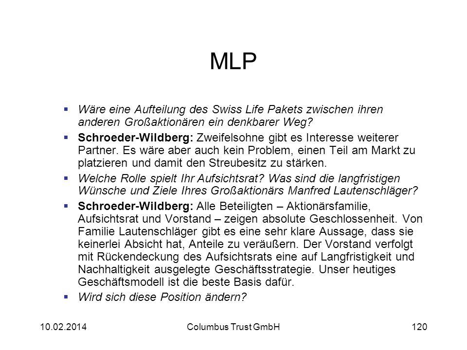 MLP Wäre eine Aufteilung des Swiss Life Pakets zwischen ihren anderen Großaktionären ein denkbarer Weg? Schroeder-Wildberg: Zweifelsohne gibt es Inter