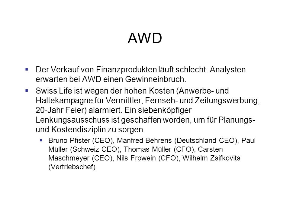 AWD Der Verkauf von Finanzprodukten läuft schlecht. Analysten erwarten bei AWD einen Gewinneinbruch. Swiss Life ist wegen der hohen Kosten (Anwerbe- u