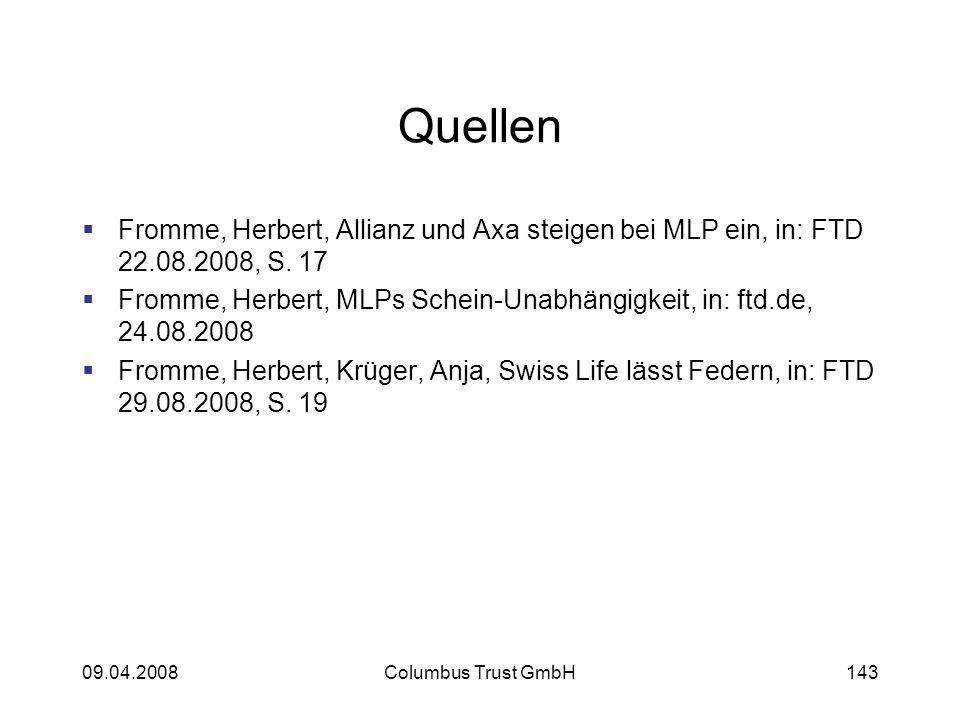 09.04.2008Columbus Trust GmbH143 Quellen Fromme, Herbert, Allianz und Axa steigen bei MLP ein, in: FTD 22.08.2008, S. 17 Fromme, Herbert, MLPs Schein-