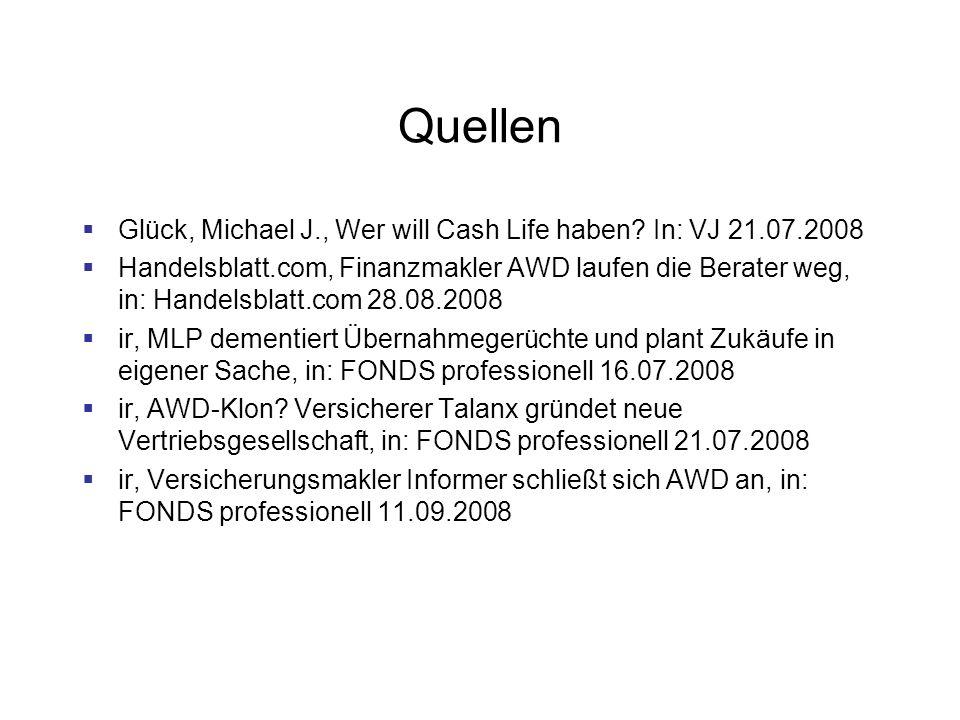 Quellen Glück, Michael J., Wer will Cash Life haben? In: VJ 21.07.2008 Handelsblatt.com, Finanzmakler AWD laufen die Berater weg, in: Handelsblatt.com
