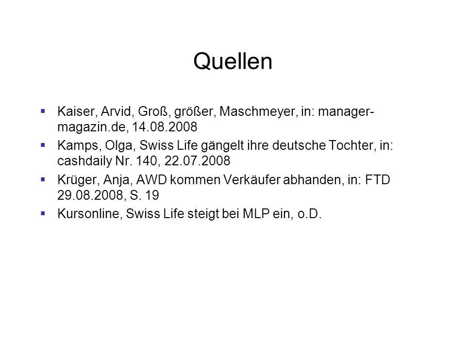Quellen Kaiser, Arvid, Groß, größer, Maschmeyer, in: manager- magazin.de, 14.08.2008 Kamps, Olga, Swiss Life gängelt ihre deutsche Tochter, in: cashda