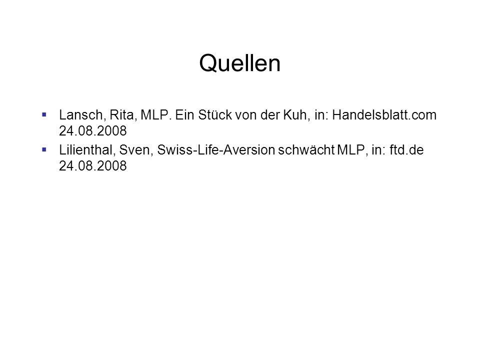 Quellen Lansch, Rita, MLP. Ein Stück von der Kuh, in: Handelsblatt.com 24.08.2008 Lilienthal, Sven, Swiss-Life-Aversion schwächt MLP, in: ftd.de 24.08
