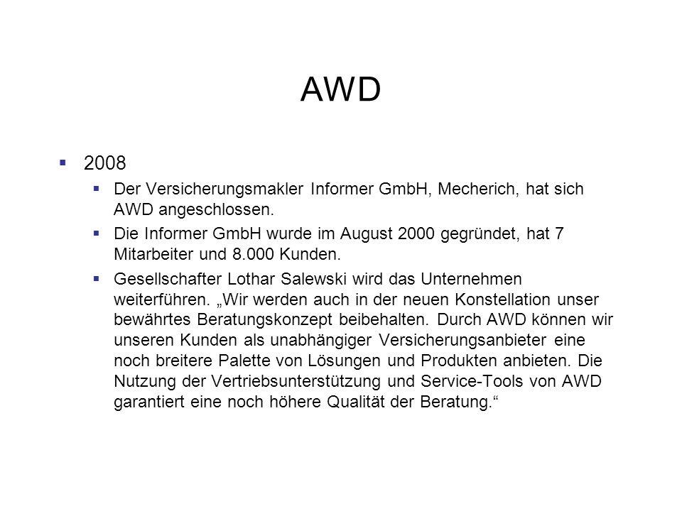 AWD 2008 Der Versicherungsmakler Informer GmbH, Mecherich, hat sich AWD angeschlossen. Die Informer GmbH wurde im August 2000 gegründet, hat 7 Mitarbe