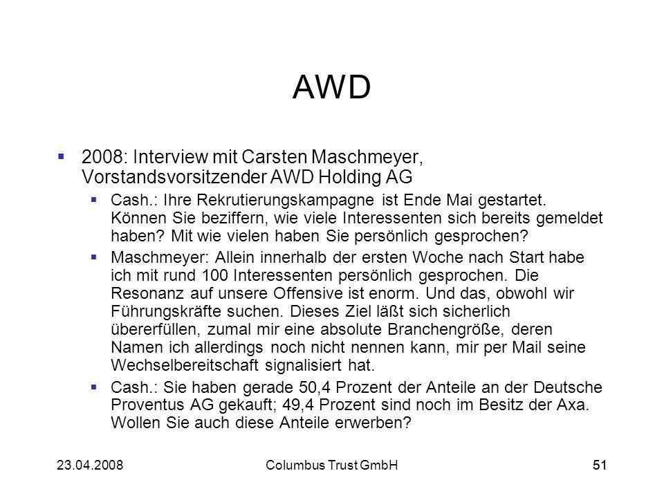5123.04.2008Columbus Trust GmbH51 AWD 2008: Interview mit Carsten Maschmeyer, Vorstandsvorsitzender AWD Holding AG Cash.: Ihre Rekrutierungskampagne i