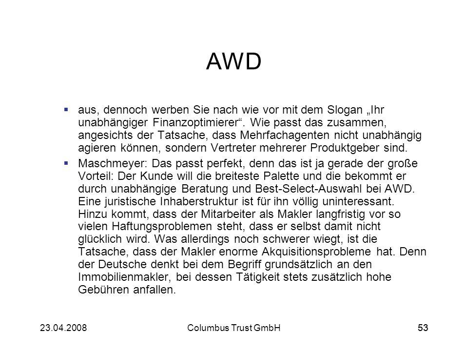 5323.04.2008Columbus Trust GmbH53 AWD aus, dennoch werben Sie nach wie vor mit dem Slogan Ihr unabhängiger Finanzoptimierer. Wie passt das zusammen, a