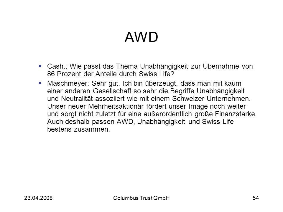 5423.04.2008Columbus Trust GmbH54 AWD Cash.: Wie passt das Thema Unabhängigkeit zur Übernahme von 86 Prozent der Anteile durch Swiss Life? Maschmeyer: