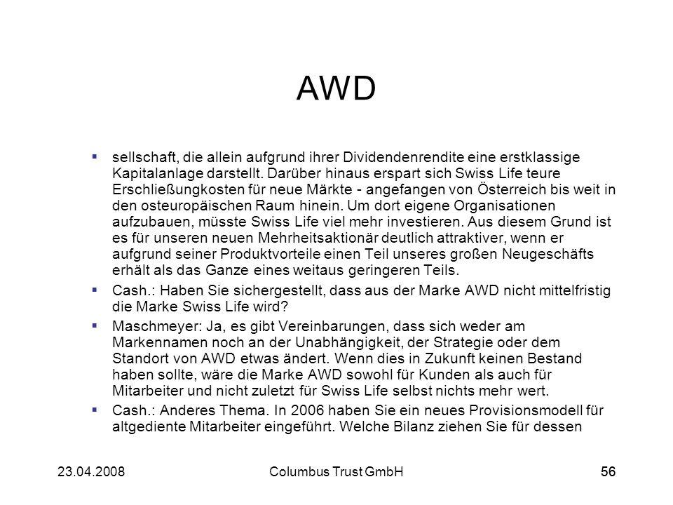 5623.04.2008Columbus Trust GmbH56 AWD sellschaft, die allein aufgrund ihrer Dividendenrendite eine erstklassige Kapitalanlage darstellt. Darüber hinau