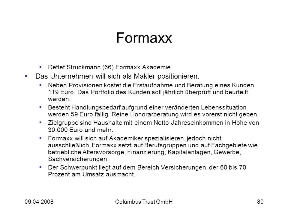 09.04.2008Columbus Trust GmbH80 Formaxx Detlef Struckmann (66) Formaxx Akademie Das Unternehmen will sich als Makler positionieren. Neben Provisionen