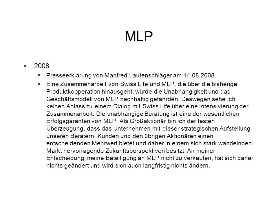 MLP 2008 Presseerklärung von Manfred Lautenschläger am 14.08.2008 Eine Zusammenarbeit von Swiss Life und MLP, die über die bisherige Produktkooperatio