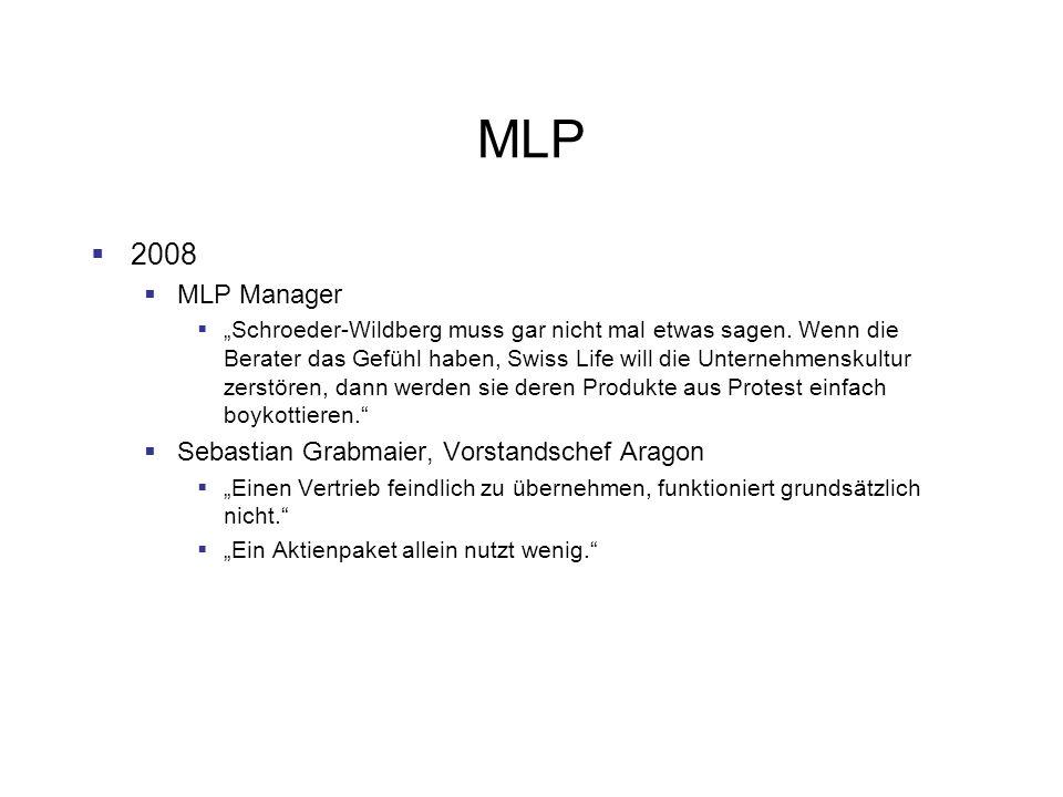 MLP 2008 MLP Manager Schroeder-Wildberg muss gar nicht mal etwas sagen. Wenn die Berater das Gefühl haben, Swiss Life will die Unternehmenskultur zers
