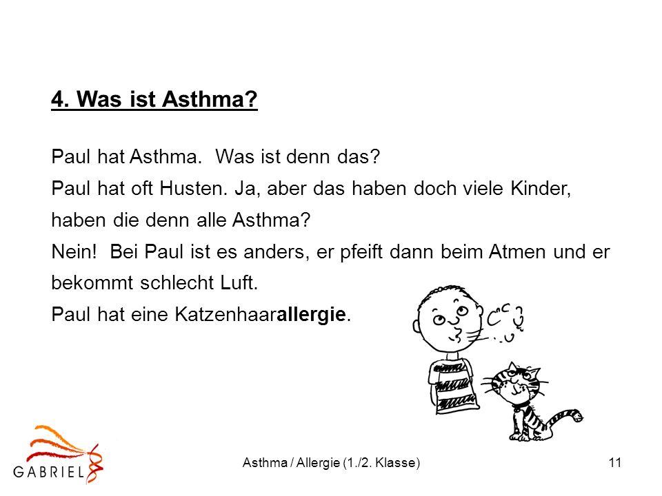Asthma / Allergie (1./2. Klasse)11 4. Was ist Asthma? Paul hat Asthma. Was ist denn das? Paul hat oft Husten. Ja, aber das haben doch viele Kinder, ha