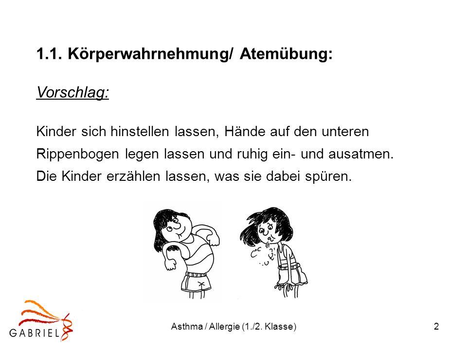 Asthma / Allergie (1./2. Klasse)2 1.1. Körperwahrnehmung/ Atemübung: Vorschlag: Kinder sich hinstellen lassen, Hände auf den unteren Rippenbogen legen