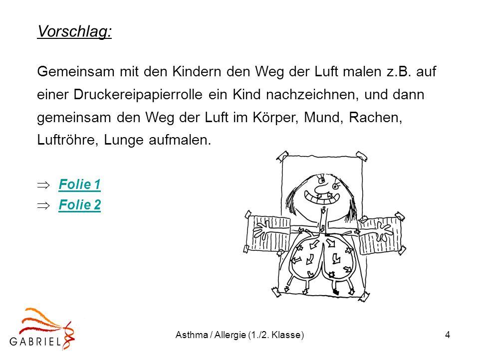 Asthma / Allergie (1./2. Klasse)4 Vorschlag: Gemeinsam mit den Kindern den Weg der Luft malen z.B. auf einer Druckereipapierrolle ein Kind nachzeichne