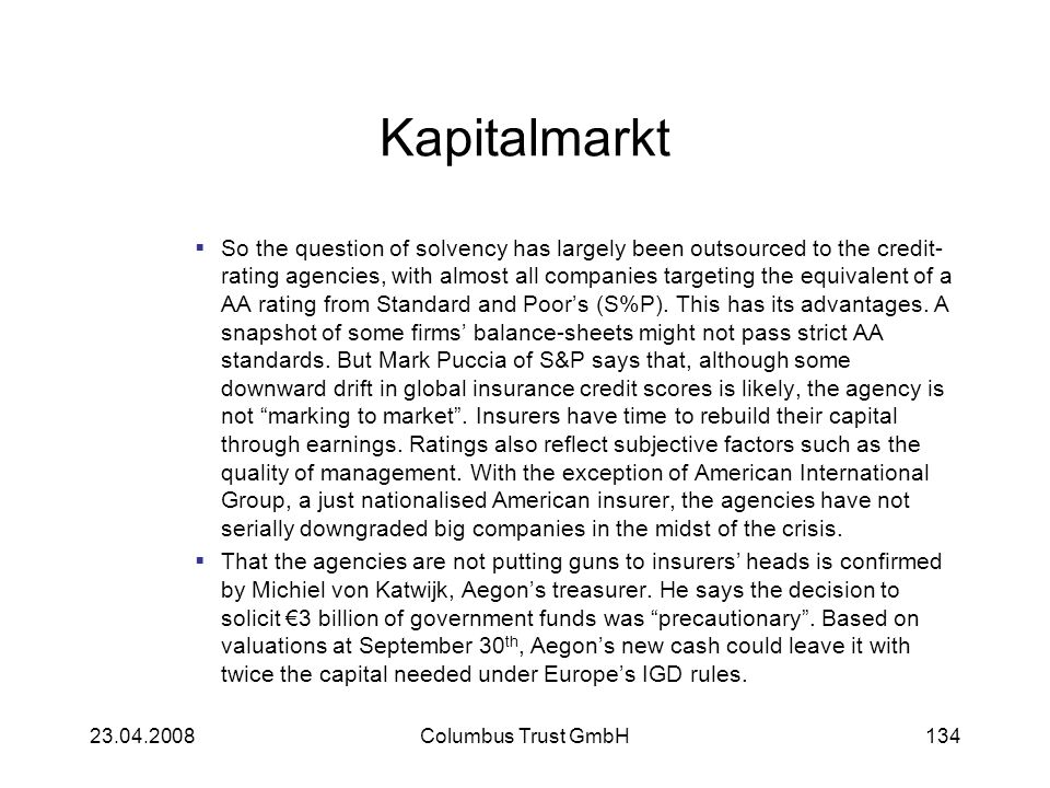 Kapitalmarkt So the question of solvency has largely been outsourced to the credit- rating agencies, with almost all companies targeting the equivalen