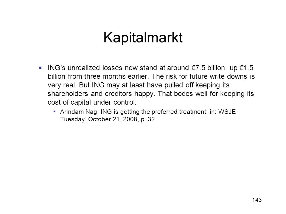143 Kapitalmarkt INGs unrealized losses now stand at around 7.5 billion, up 1.5 billion from three months earlier. The risk for future write-downs is