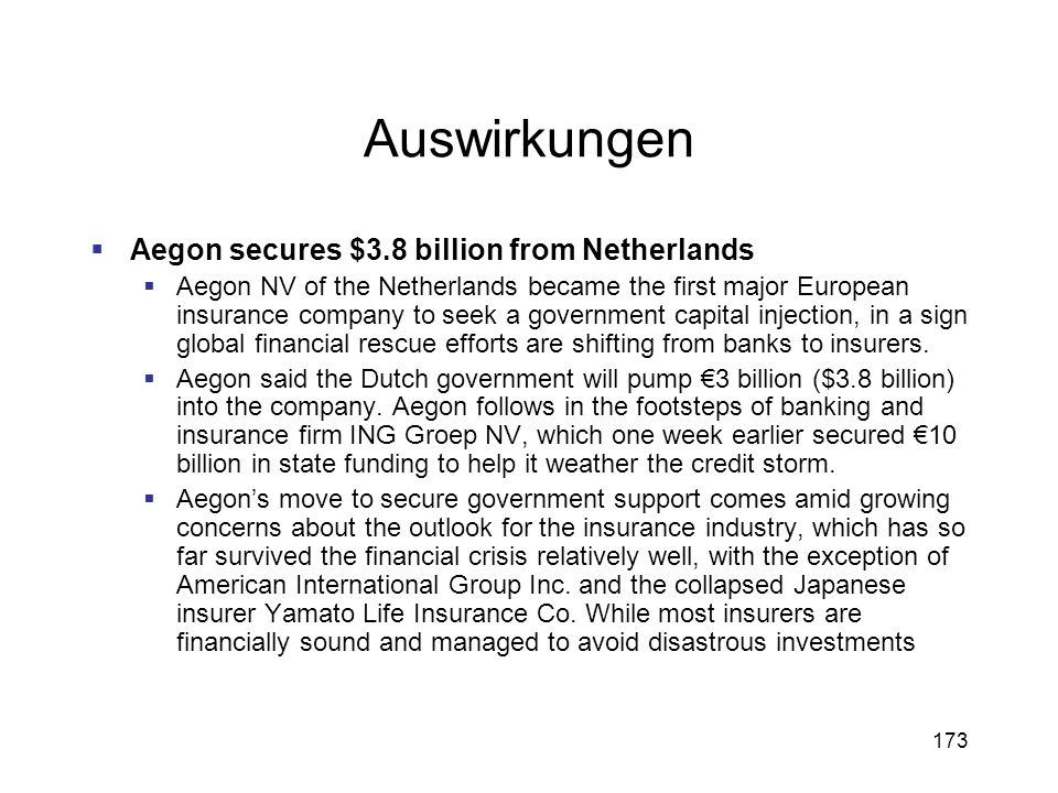 173 Auswirkungen Aegon secures $3.8 billion from Netherlands Aegon NV of the Netherlands became the first major European insurance company to seek a g