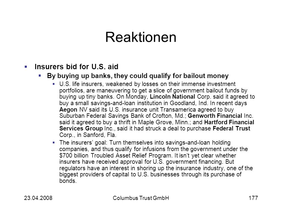 Reaktionen Insurers bid for U.S. aid By buying up banks, they could qualify for bailout money U.S. life insurers, weakened by losses on their immense