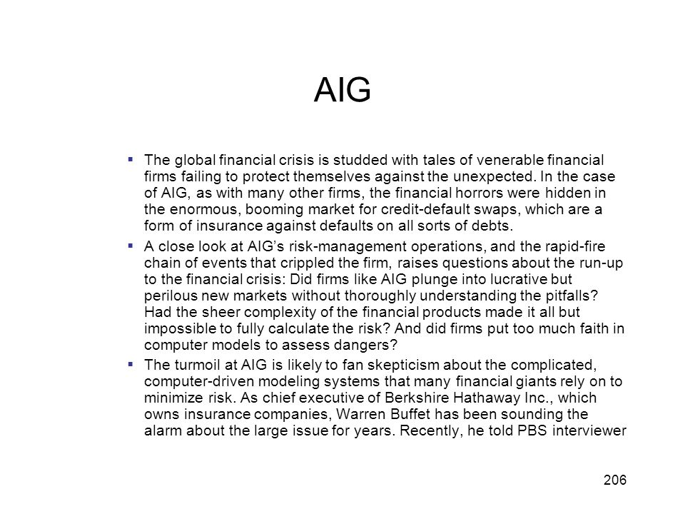 206 AIG The global financial crisis is studded with tales of venerable financial firms failing to protect themselves against the unexpected. In the ca