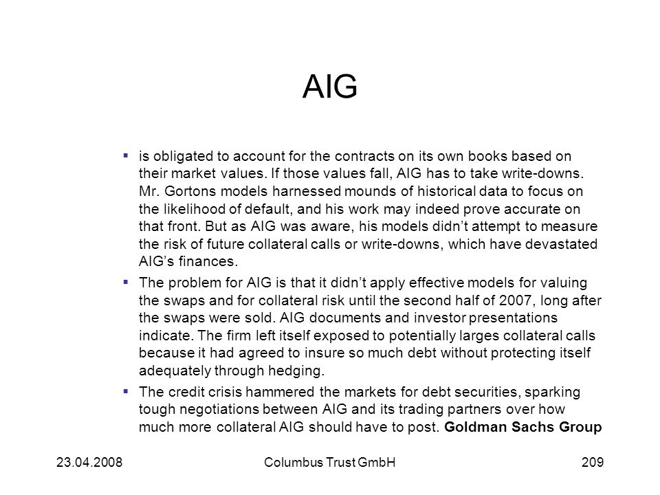 AIG is obligated to account for the contracts on its own books based on their market values. If those values fall, AIG has to take write-downs. Mr. Go