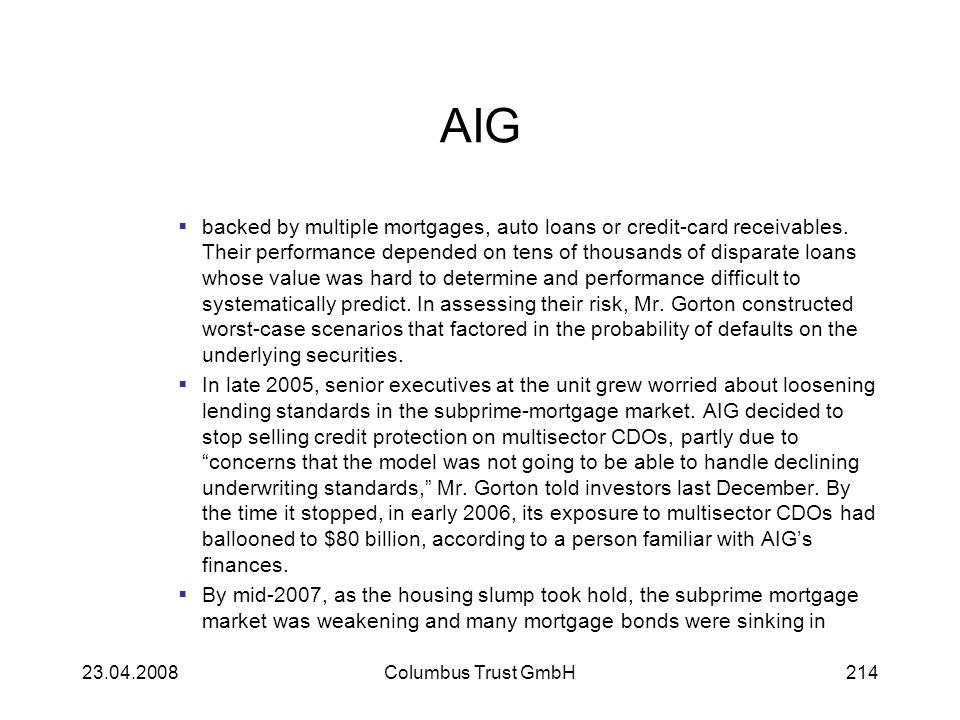AIG backed by multiple mortgages, auto loans or credit-card receivables. Their performance depended on tens of thousands of disparate loans whose valu