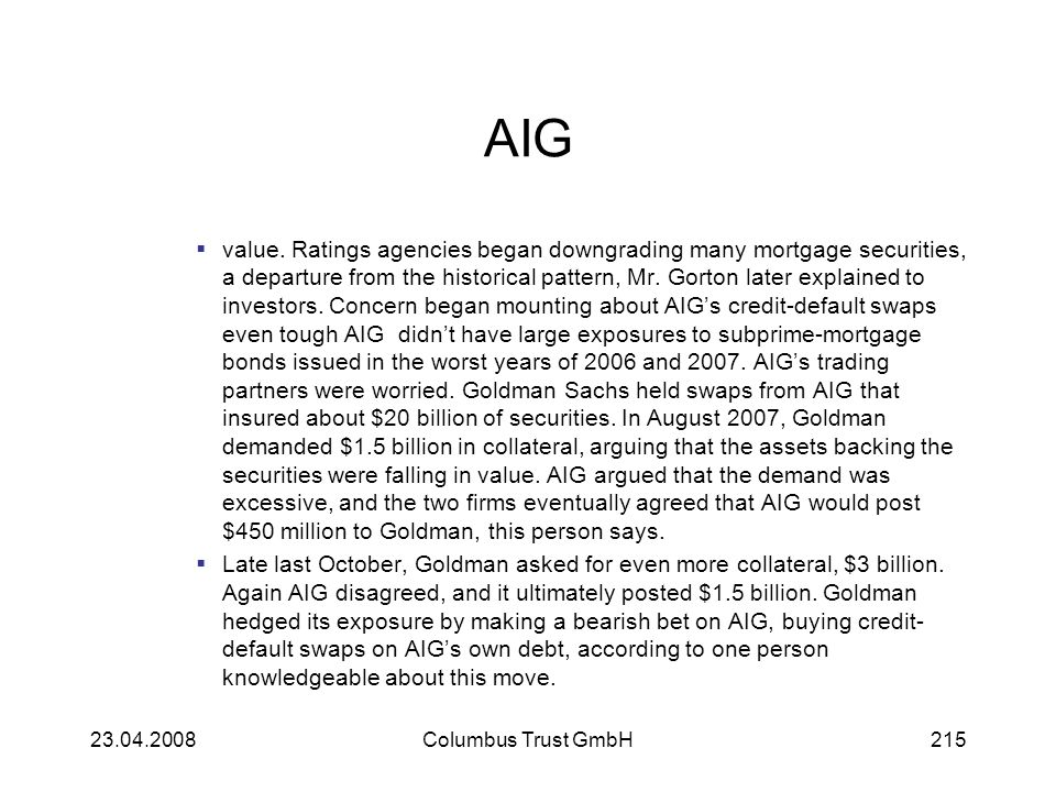 AIG value. Ratings agencies began downgrading many mortgage securities, a departure from the historical pattern, Mr. Gorton later explained to investo