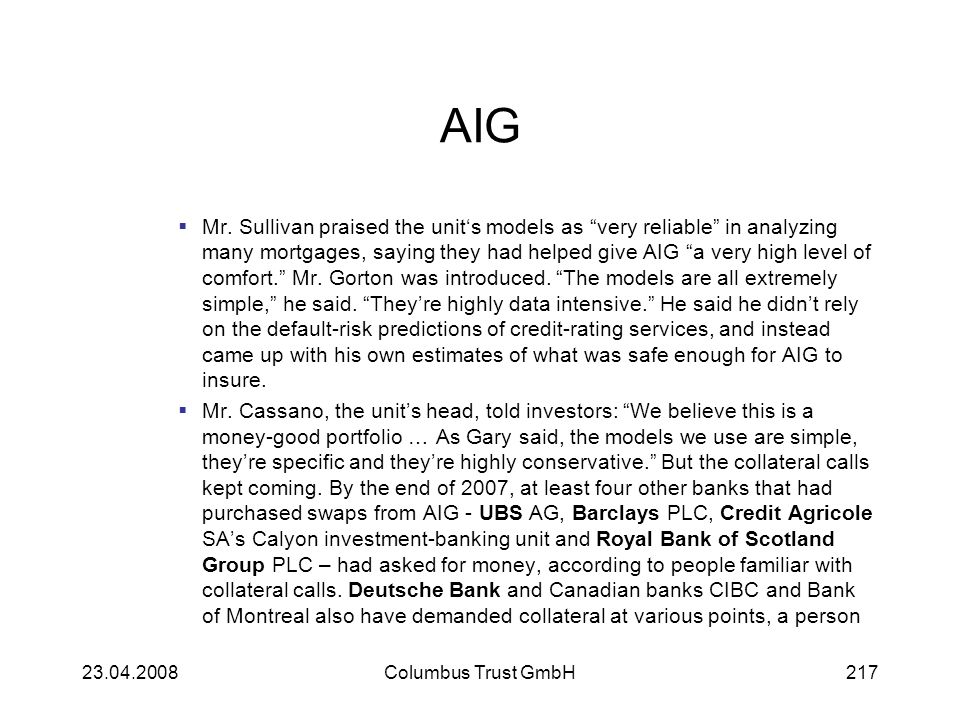AIG Mr. Sullivan praised the units models as very reliable in analyzing many mortgages, saying they had helped give AIG a very high level of comfort.