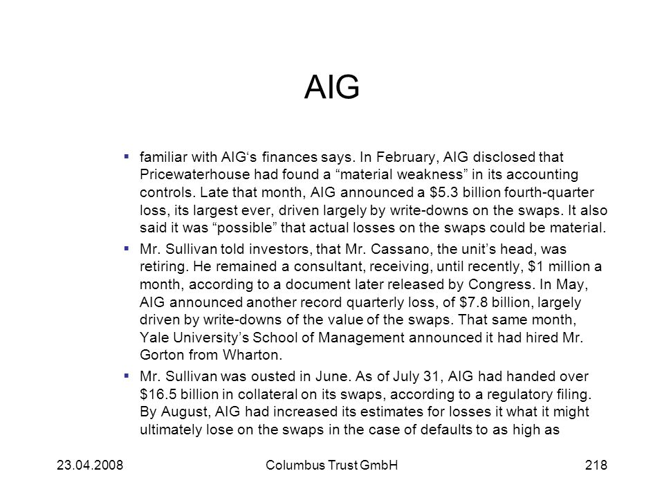 AIG familiar with AIGs finances says. In February, AIG disclosed that Pricewaterhouse had found a material weakness in its accounting controls. Late t