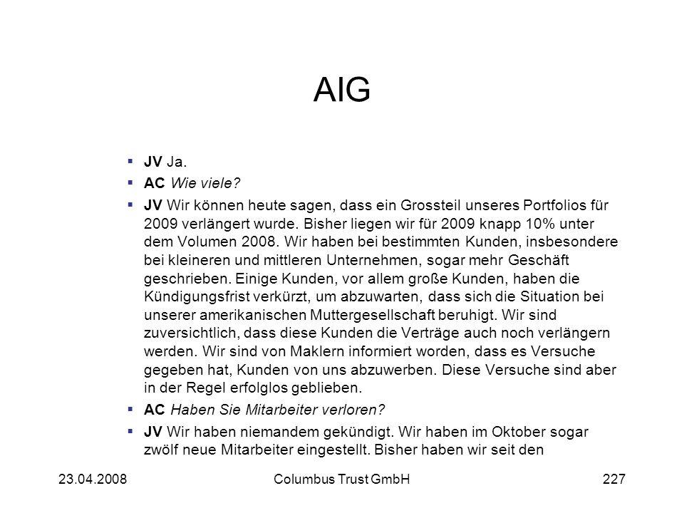 AIG JV Ja. AC Wie viele? JV Wir können heute sagen, dass ein Grossteil unseres Portfolios für 2009 verlängert wurde. Bisher liegen wir für 2009 knapp