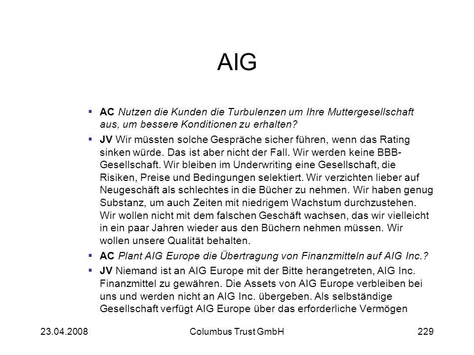 AIG AC Nutzen die Kunden die Turbulenzen um Ihre Muttergesellschaft aus, um bessere Konditionen zu erhalten? JV Wir müssten solche Gespräche sicher fü