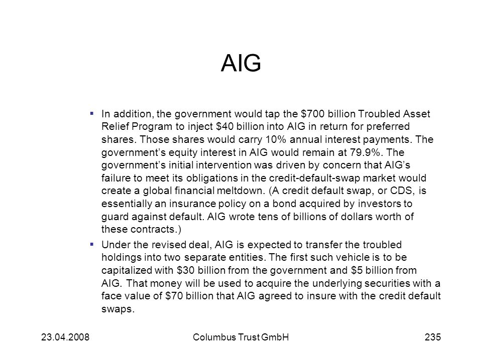 AIG In addition, the government would tap the $700 billion Troubled Asset Relief Program to inject $40 billion into AIG in return for preferred shares