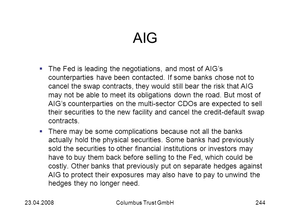 AIG The Fed is leading the negotiations, and most of AIGs counterparties have been contacted. If some banks chose not to cancel the swap contracts, th