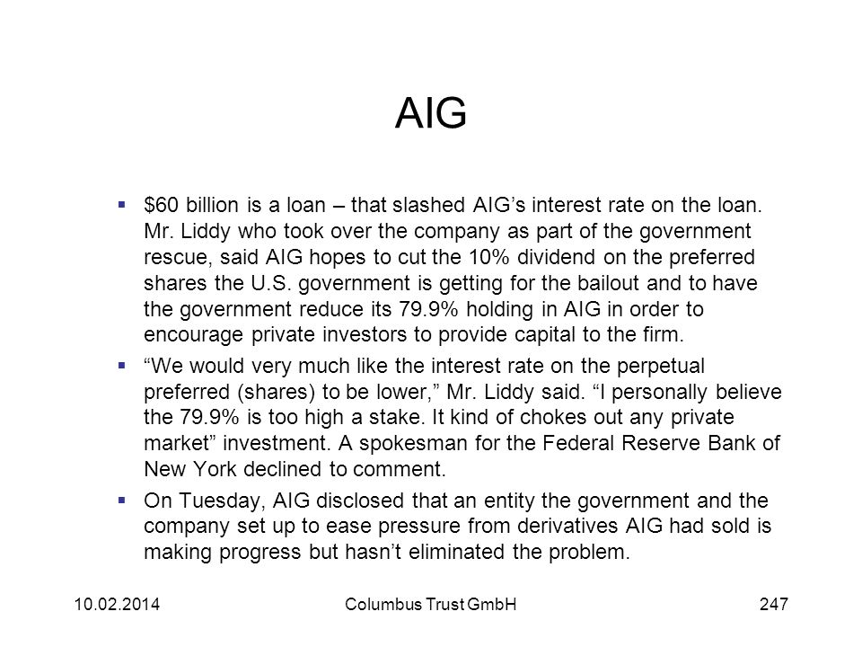 AIG $60 billion is a loan – that slashed AIGs interest rate on the loan. Mr. Liddy who took over the company as part of the government rescue, said AI