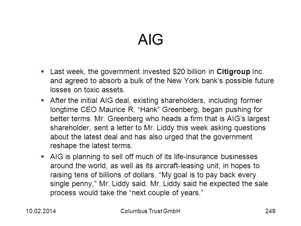 AIG Last week, the government invested $20 billion in Citigroup Inc. and agreed to absorb a bulk of the New York banks possible future losses on toxic