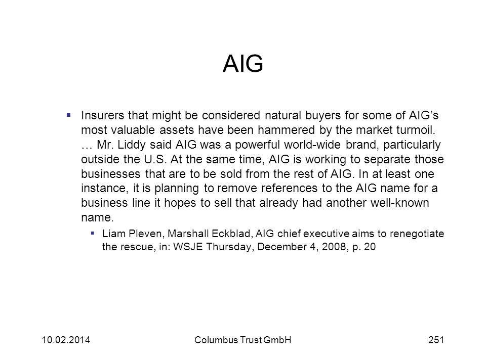 AIG Insurers that might be considered natural buyers for some of AIGs most valuable assets have been hammered by the market turmoil. … Mr. Liddy said